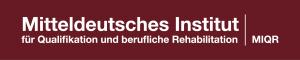 MIQR - Mitteldeutsches Institut für Qualifikation und berufliche Rehabilitation